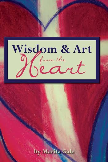 Wisdom & Art From the Heart by Marita Gale